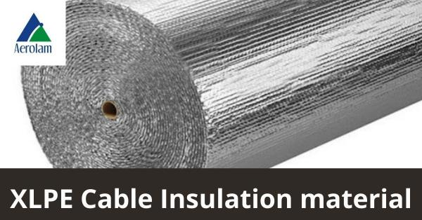 Top XLPE Cable Insulation Material Manufacturing Company   Aerolam